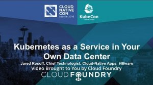 Embedded thumbnail for Kubernetes as a Service in Your Own Data Center by Jared Rosoff, VMware