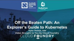 Embedded thumbnail for Off the Beaten Path: An Explorer's Guide to Kubernetes by Taylor Thomas, Intel