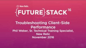 "Embedded thumbnail for FutureStack16 SF: ""Troubleshooting Client-Side Performance,"" Phil Weber, New Relic"