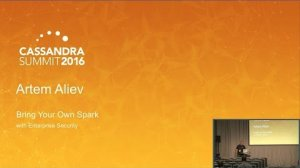 Embedded thumbnail for DataStax | DSE Bring Your Own Spark w Enterprise Security (Artem Aliev) | Cassandra Summit 2016