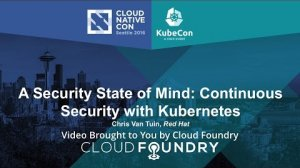Embedded thumbnail for A Security State of Mind: Continuous Security with Kubernetes by Chris Van Tuin, Red Hat