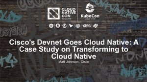 Embedded thumbnail for Cisco's Devnet Goes Cloud Native: A Case Study on Transforming to Cloud Native [I] - Matt Johnson
