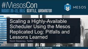 Embedded thumbnail for Scaling a Highly-Available Scheduler Using the Mesos Replicated Log: Pitfalls and Lessons Learned