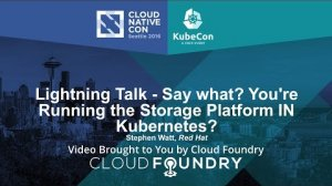 Embedded thumbnail for Lightning Talk - Say what? You're Running the Storage Platform IN Kubernetes?