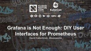 Embedded thumbnail for Grafana is Not Enough: DIY User Interfaces for Prometheus [I] - David Kaltschmidt, Weaveworks