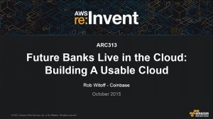 Embedded thumbnail for AWS re:Invent 2015 | (ARC313) Future Banks Live in the Cloud: Building A Usable Cloud