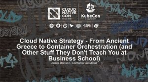 Embedded thumbnail for Cloud Native Strategy - From Ancient Greece to Container Orchestration