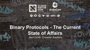 Embedded thumbnail for Binary Protocols - The Current State of Affairs [I] - Jason Smith, Container Solutions