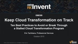 Embedded thumbnail for AWS re:Invent 2015 | (ISM308) 9 Best Practices to Avoid A Stalled Cloud Transformation Program