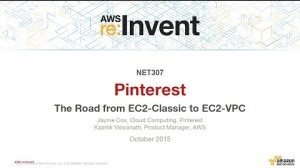 Embedded thumbnail for AWS re:Invent 2015 | (NET307) Pinterest: The road from EC2-Classic to EC2-VPC