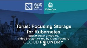 Embedded thumbnail for Torus: Focusing Storage for Kubernetes by Barak Michener, CoreOS, Inc.