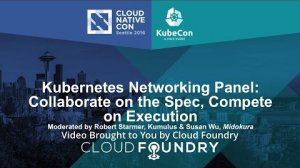 Embedded thumbnail for Kubernetes Networking Panel: Collaborate on the Spec, Compete on Execution
