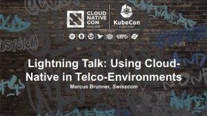 Embedded thumbnail for Lightning Talk: Using Cloud-Native in Telco-Environments - Marcus Brunner, Swisscom