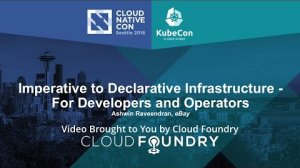 Embedded thumbnail for Imperative to Declarative Infrastructure by For Developers and Operators by Ashwin Raveendran, eBay