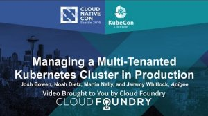 Embedded thumbnail for Managing a Multi-Tenanted Kubernetes Cluster in Production by Josh Bowen, Apigee