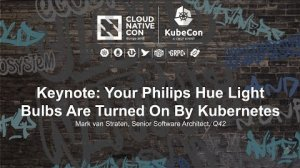 Embedded thumbnail for Keynote: Your Philips Hue Light Bulbs Are Turned On By Kubernetes - Mark van Straten