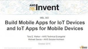 Embedded thumbnail for AWS re:Invent 2015 | (MBL303) Build Mobile Apps for IoT Devices and IoT Apps for Devices