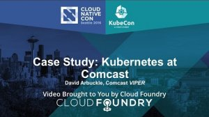Embedded thumbnail for Case Study: Kubernetes at Comcast by David Arbuckle, Comcast VIPER