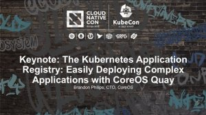 Embedded thumbnail for Keynote: The Kubernetes Application Registry: Easily Deploying Complex Applications with CoreOS Quay
