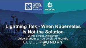 Embedded thumbnail for Lightning Talk - When Kubernetes is Not the Solution by Joonas Bergius, DigitalOcean