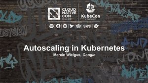 Embedded thumbnail for Autoscaling in Kubernetes [I] - Marcin Wielgus, Google