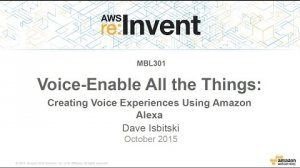 Embedded thumbnail for AWS re:Invent 2015 | (MBL301) Creating Voice Experiences Using Amazon Alexa