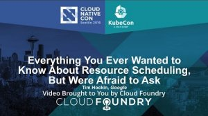 Embedded thumbnail for Everything You Ever Wanted to Know About Resource Scheduling, But Were Afraid to Ask by Tim Hockin