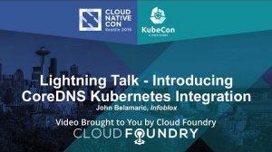 Embedded thumbnail for Lightning Talk - Introducing CoreDNS Kubernetes Integration by John Belamaric, Infoblox