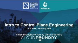 Embedded thumbnail for Intro to Control Plane Engineering by Bob Wise, Samsung SDS
