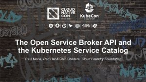 Embedded thumbnail for The Open Service Broker API and the Kubernetes Service Catalog [B] - Paul Morie & Chip Childers