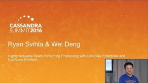 Embedded thumbnail for DataStax | Highly Available Spark Stream + Confluent & DSE (Ryan Svihla & Wei Deng) | C* Summit 2016