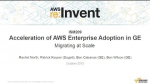 Embedded thumbnail for AWS re:Invent 2015 | (ISM209) Acceleration of AWS Enterprise Adoption in GE