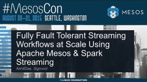 Embedded thumbnail for Fully Fault tolerant Streaming workflows at Scale using Apache Mesos & Spark Streaming