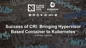 Embedded thumbnail for Success of CRI: Bringing Hypervisor Based Container to Kubernetes [I] - Lei Zhang, HyperHQ