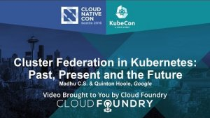Embedded thumbnail for Cluster Federation in Kubernetes: Past, Present and the Future by Madhu C.S. & Quinton Hoole, Google
