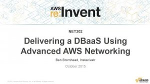 Embedded thumbnail for AWS re:Invent 2015 | (NET302) Delivering a DBaaS Using Advanced AWS Networking