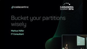 Embedded thumbnail for Bucket Your Partitions Wisely (Markus Höfer, codecentric AG) | Cassandra Summit 2016