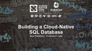 Embedded thumbnail for Building a Cloud-Native SQL Database [I] - Alex Robinson, Cockroach Labs