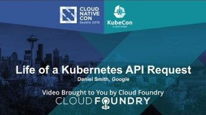 Embedded thumbnail for Life of a Kubernetes API Request by Daniel Smith, Google