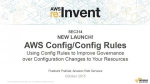 Embedded thumbnail for AWS re:Invent 2015 | (SEC314-R) New! AWS Config Rules: Improve Governance Over Configuration Changes to Your Resources