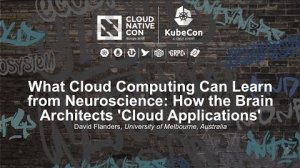 Embedded thumbnail for What Cloud Computing Can Learn from Neuroscience: How the Brain Architects 'Cloud Applications'