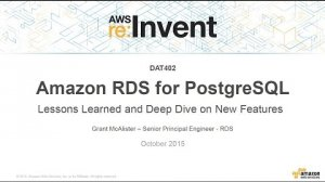 Embedded thumbnail for AWS re:Invent 2015 | (DAT402) Amazon RDS PostgreSQL: Lessons Learned & New Features