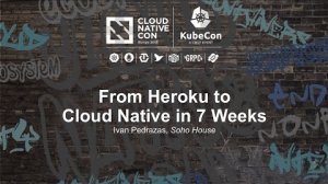 Embedded thumbnail for From Heroku to Cloud Native in 7 Weeks [B] - Ivan Pedrazas, Soho House