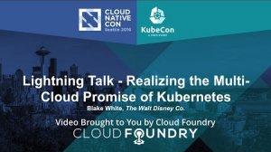 Embedded thumbnail for Lightning Talk - Realizing the Multi-Cloud Promise of Kubernetes by Blake White, The Walt Disney Co.