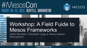 Embedded thumbnail for Workshop: A Field Guide to Mesos Frameworks