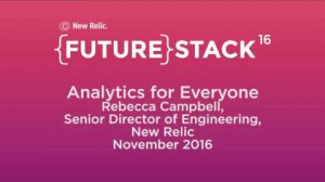 "Embedded thumbnail for FutureStack 16 SF: ""Analytics for Everyone"" Rebecca Campbell, New Relic"