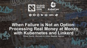 Embedded thumbnail for When Failure is Not an Option: Processing Real Money at Monzo with Kubernetes and Linkerd [I]