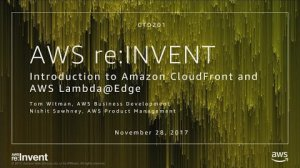 Embedded thumbnail for AWS re:Invent 2017: Introduction to Amazon CloudFront and AWS Lambda@Edge (CTD201)