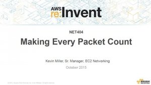 Embedded thumbnail for AWS re:Invent 2015 | (NET404) Making Every Packet Count
