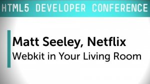 Embedded thumbnail for HTML5 Dev Conf: Webkit in Your Living Room - Netflix
